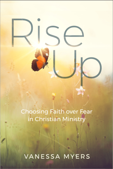 Rise Up--Choosing Faith over Fear in Christian Ministry
