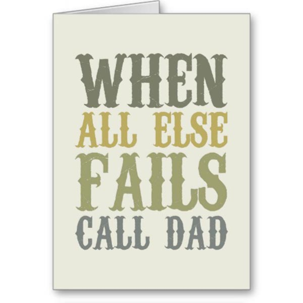 When All else fails call dad Father's Day Card