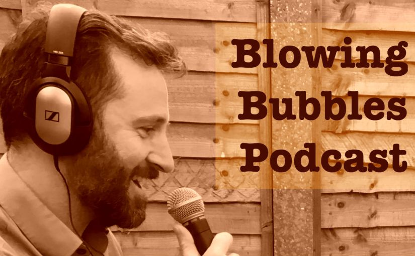 Blowing Bubbles podcast: explained