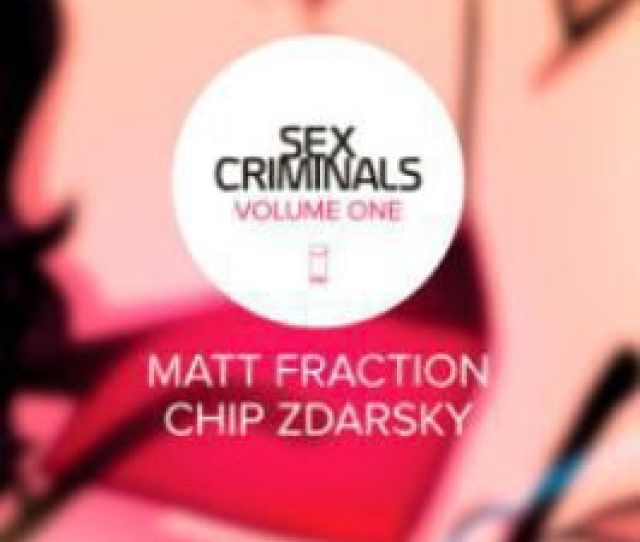 Big Hard Sex Criminals Written By Matt Fraction And Illustrated By Chip Zdarsky