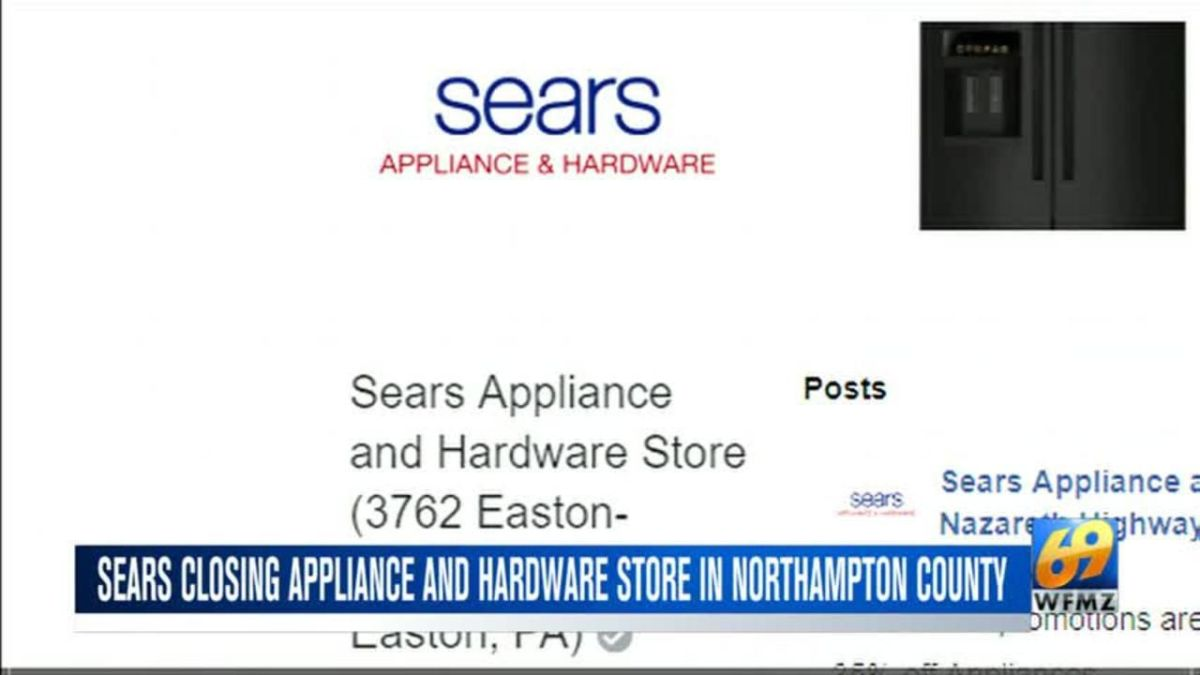 Sears Closing Appliance And Hardware Store In Northampton County Lehigh Valley Regional News Wfmz Com