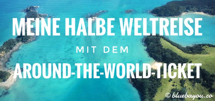 Meine halbe Weltreise mit dem Around-the-World-Ticket.