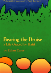 Bearing the Bruise: A Life Graced by Haiti by Ethan Casey