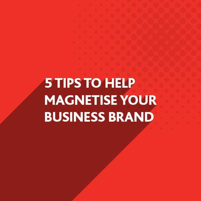 Magnetise your Business Brand