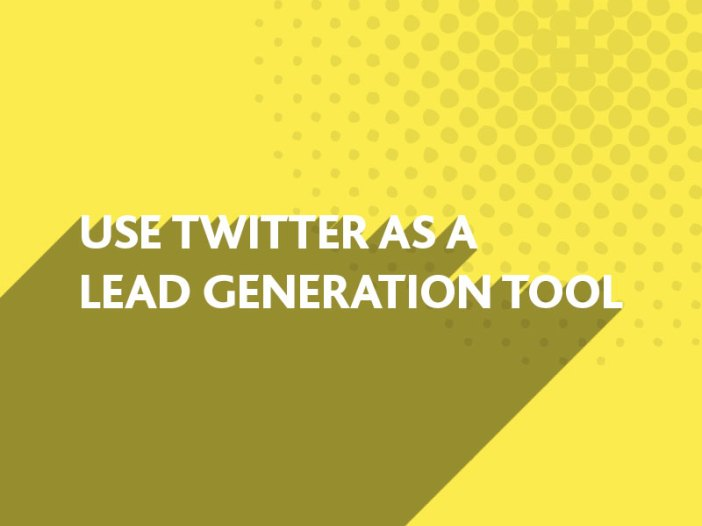 Use Twitter as a Lead Generation Tool