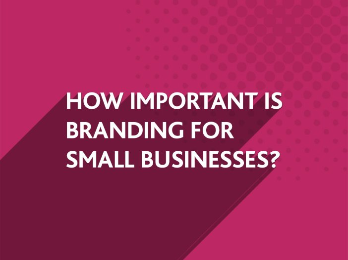How important is branding for small businesses?