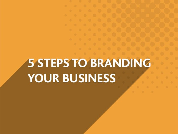 5 Steps to Branding your Business