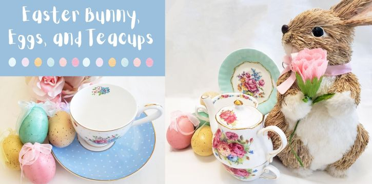 Easter Bunny, Eggs, and Teacups