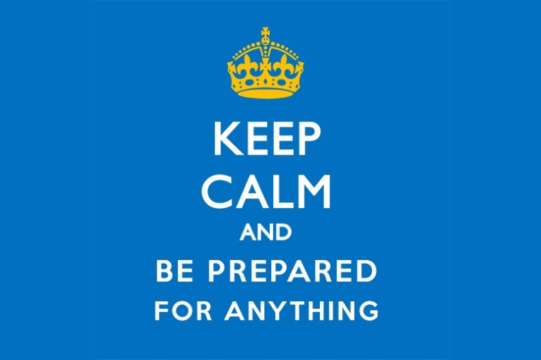 keep calm and be prepared for anything
