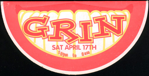 flyer from grin: black background with large smiling mouth in foreground with the word GRIN on the teeth. Date and time also on teeth : Sat April 17 10pm to 8am