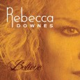 Believe has Rebecca Downes Singing the Blues