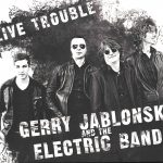 Live Trouble with Gerry Jablonski Electric Band