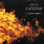 Flood & Burn Stylish New Recording By Sean Taylor