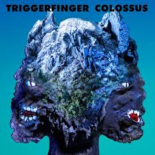 Triggerfinger storms with an album of Colossus Proportions