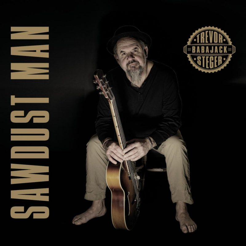 Trevor Steger puts teeth in the blues with Sawdust Man