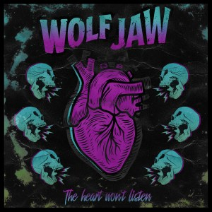 Wolf Jaw shows the Heart That Won't Listen