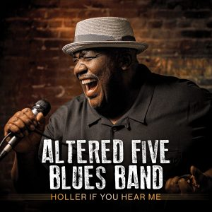 Altered Five Blues Band just need a Holler If You Hear M
