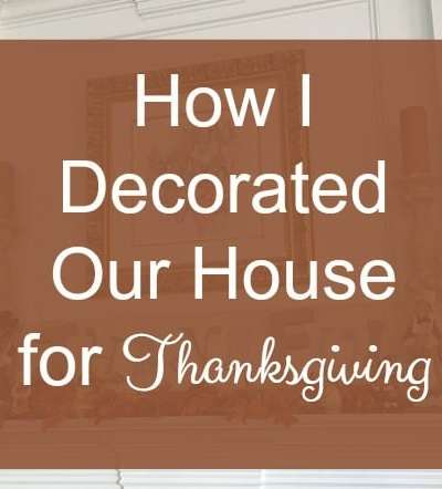 How I Decorated Our House for Thanksgiving