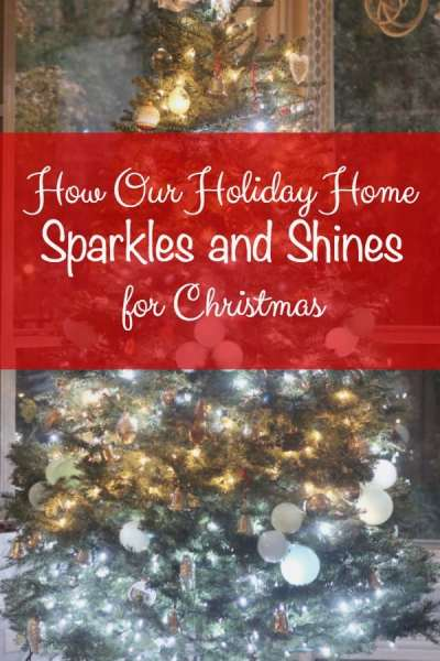 How Our Holiday Home Sparkles and Shines for Christmas