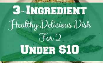 3~Ingredient Healthy Delicious Dish For 2 Under $10