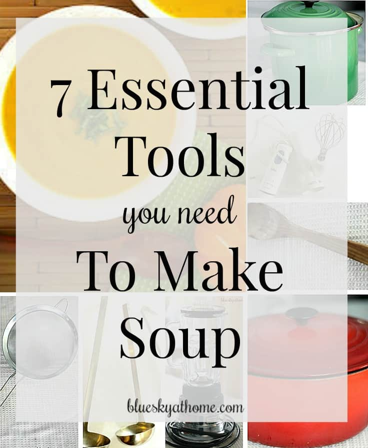7 Essential Tools You Need for Making Soup. Everyone loves soup in the fall and winter months. These 7 kitchen tools make the process so much easier.