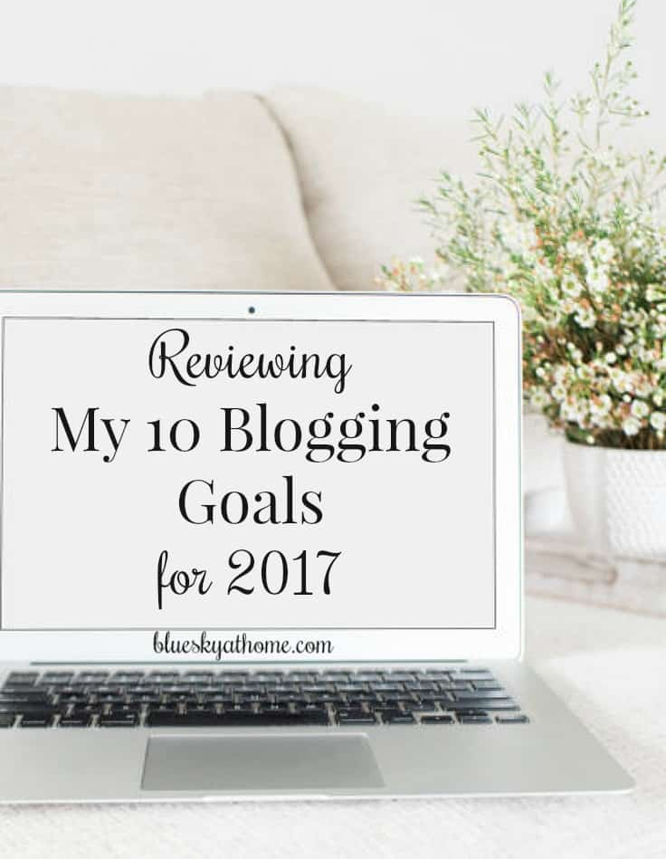 Reviewing My 10 Blogging Goals for 2017. We set goals and then we have to evaluate and determine what the results were. It's a time to reflect before looking forward to the next year. Learn how to look at your goals for the year. BlueskyatHome.com