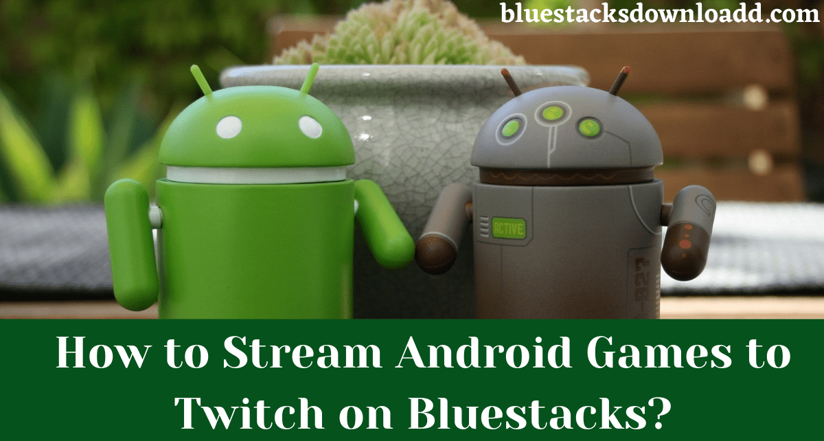 How to Stream Android Games to Twitch on Bluestacks?
