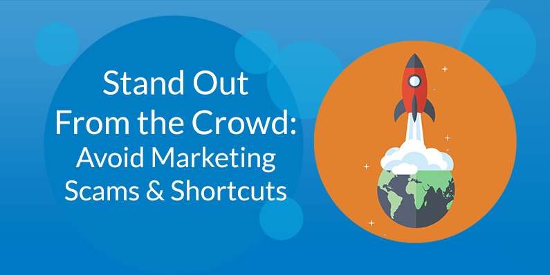 Avoid Marketing Scams and Shortcuts