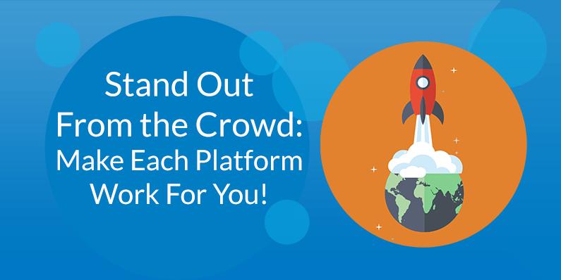 Make Each Platform Work for You!