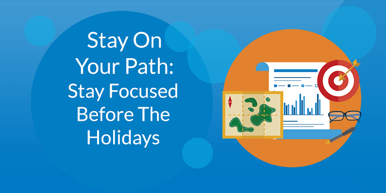 Stay Focused Before The Holidays
