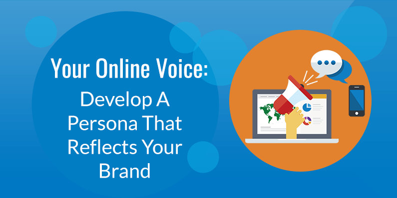 Develop a Persona That Reflects the Best Elements of Your Brand
