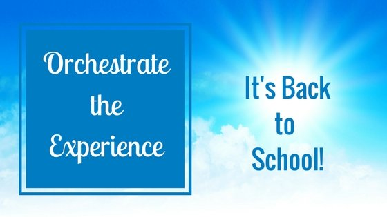 Orchestrate the Experience: It's Back to School!