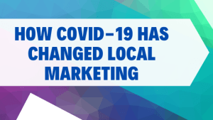 How Co-Vid-19 Has Changed Local Marketing