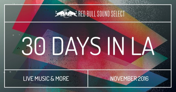 Red Bull Sound Select Present 30 Days In LA 2016