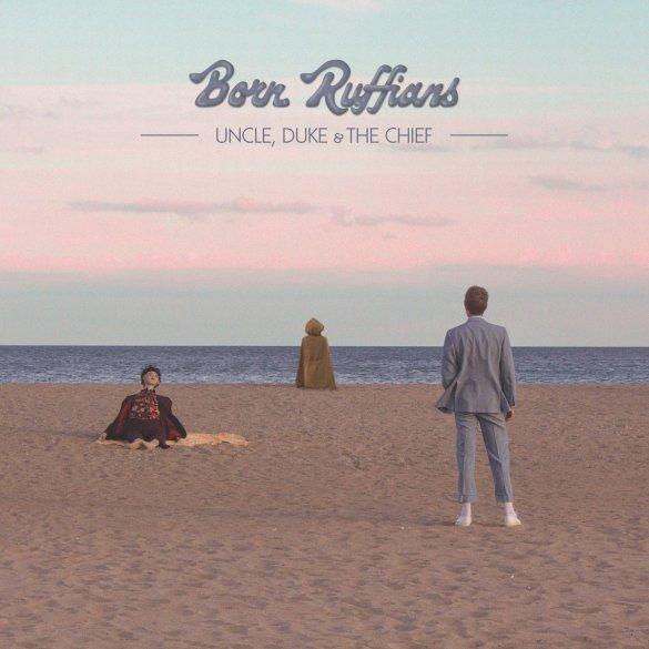 """Born Ruffians. """"Uncle, Duke & The Chief"""". Album cover."""