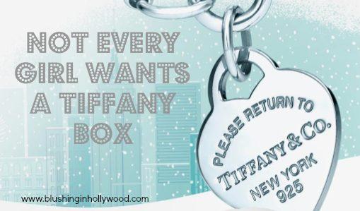 not-every-girl-wants-a-tiffany-box www.blushinginhollywood.com