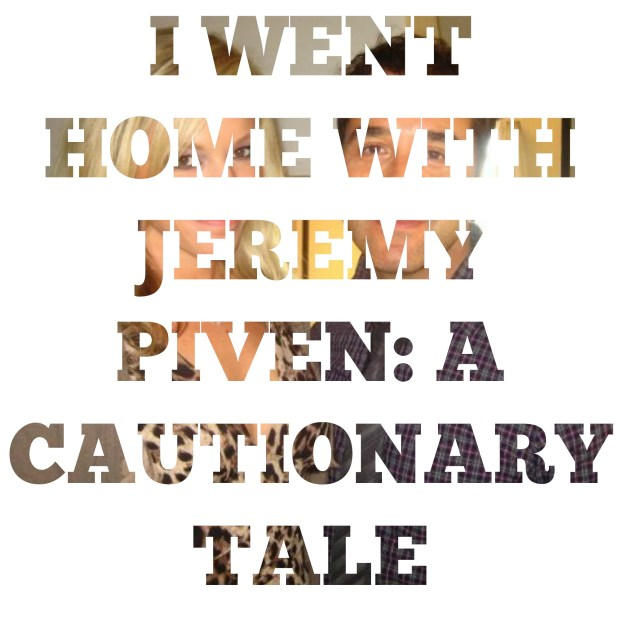 I Went Home with Jeremy Piven: A Cautionary Tale