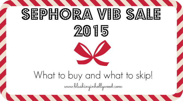 What to buy and what to skip at the Sephora VIB Sale 2015
