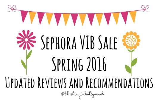 Sephora VIB Sale Spring 2016 Reviews and Recommendations