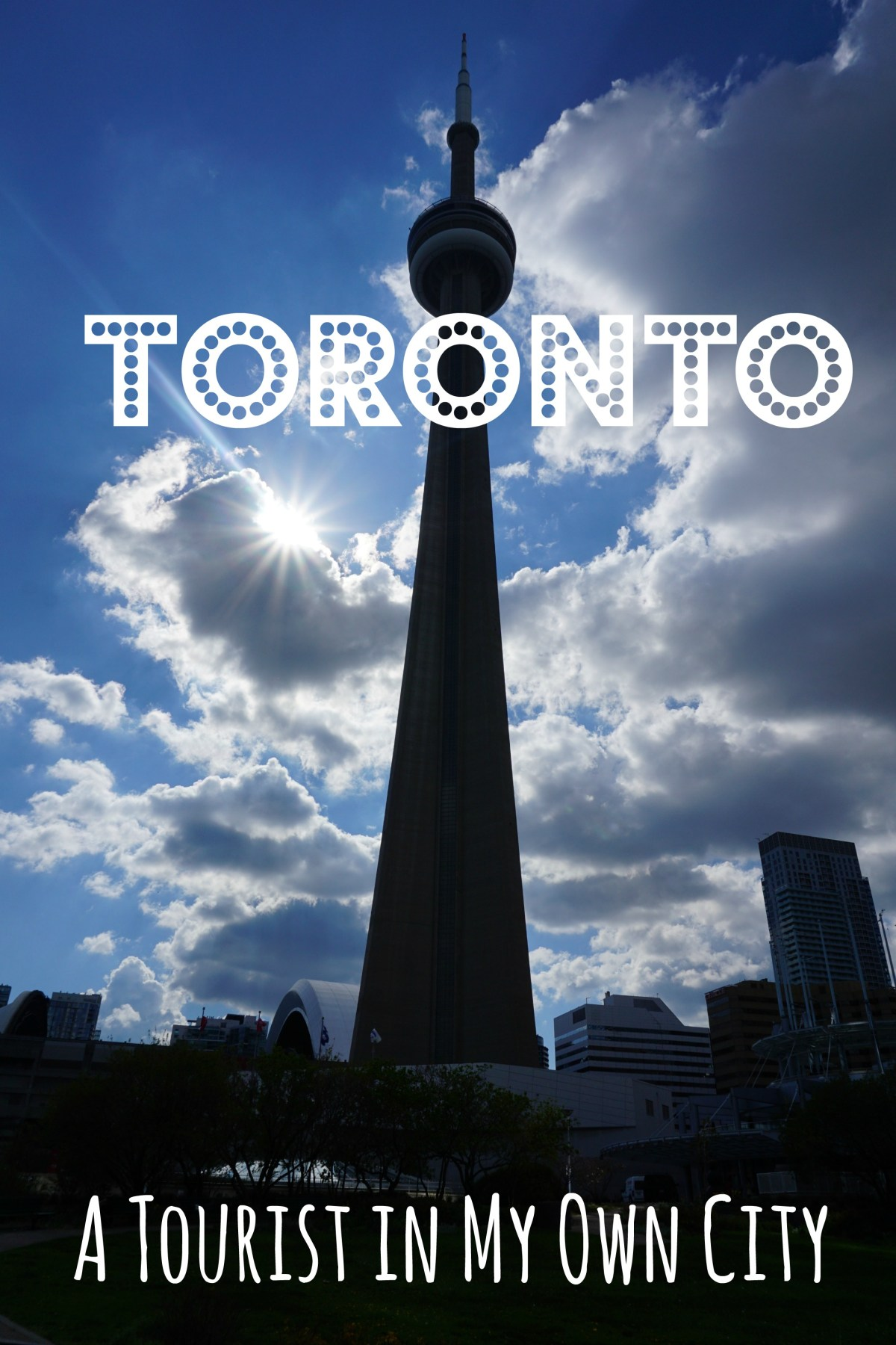 A Tourist in My Own City of Toronto