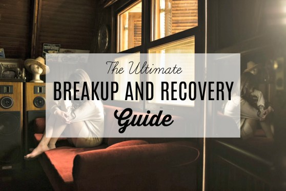 The Ultimate Breakup and Recovery Guide