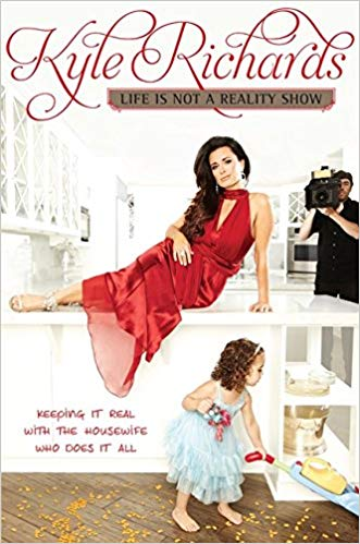 Kyle Richards Life is Not a Reality Show Book