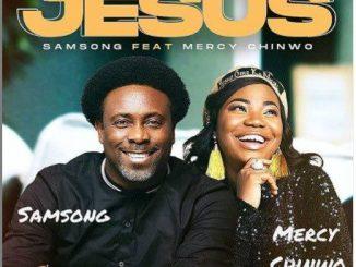 Jesus by Samsong Ft. Mercy Chinwo [MP3 & Lyrics]