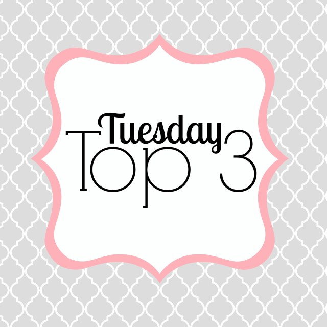 Tuesday Top 3