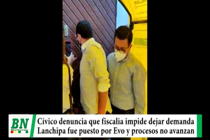 Civicos denuncian que Fiscalia impide dejar demanda contra fiscal Lanchipa, aseguran que Evo lo puso y procesos no avanzan