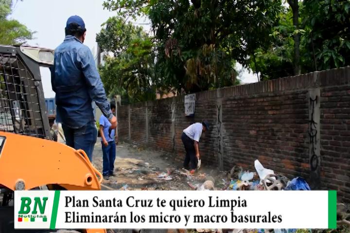 Inicia Plan Santa Cruz te quiero Limpia y eliminarán los micro y macro basurales de la ciudad