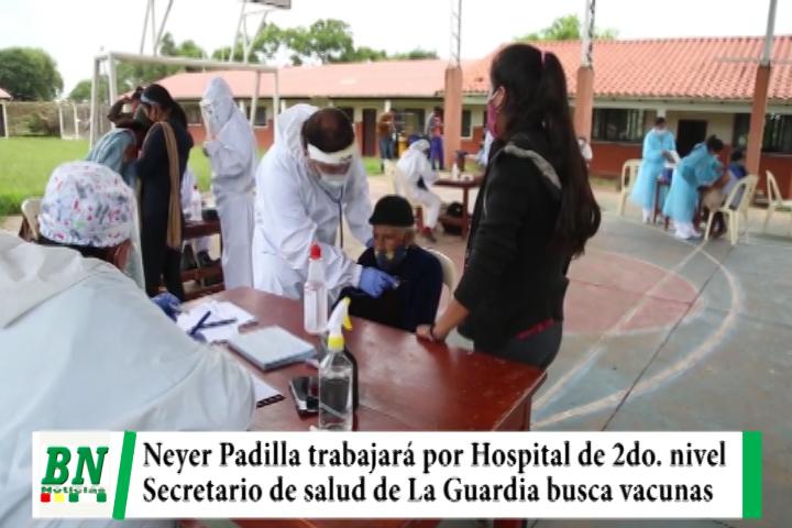 Padilla secretario de salud de La Guardia y buscará certificar Hospital de 2do, nivel y vacunar a vecinos