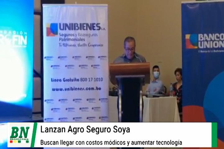 Lanzan Agro Seguro Soya, que permitirá a los soyeros asegurar su producción, implementarán equipos tecnológicos