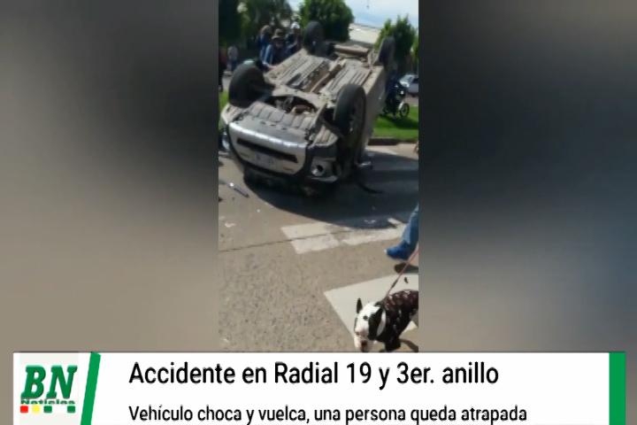 Vehículo choca contra otro en la Radial 19 y Tercer Anillo y se vuelca quedando una persona atrapada