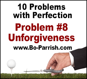 Problem #10 with Perfection: Unforgiveness